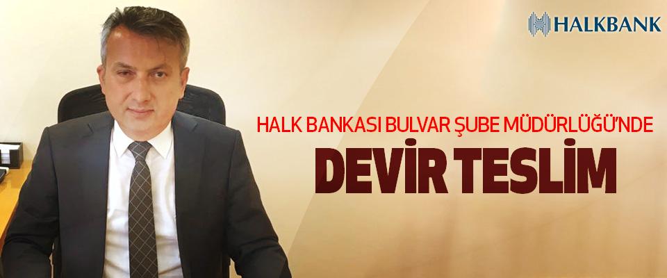 Halk Bankası Bulvar Şube Müdürlüğü'nde Devir Teslim