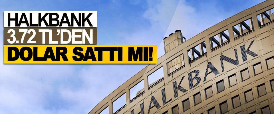 Halkbank 3.72 tl'den dolar sattı mı!