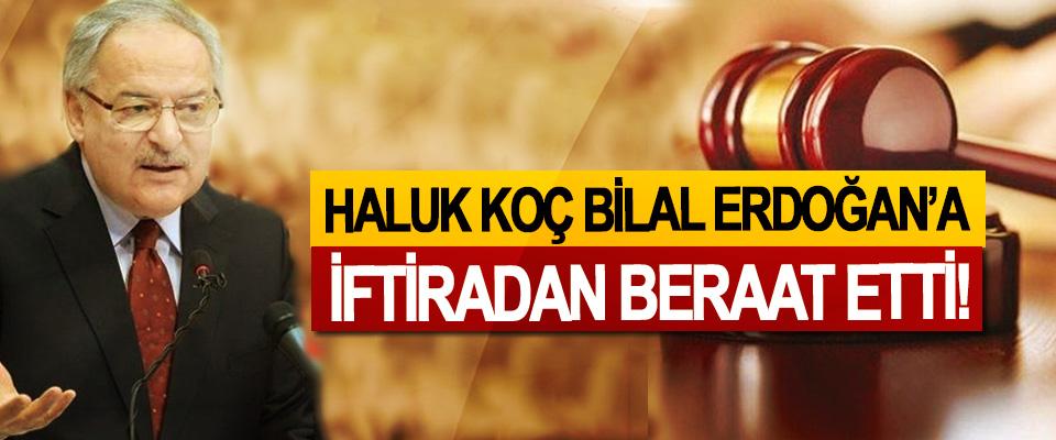 Haluk Koç Bilal Erdoğan'a iftiradan beraat etti!