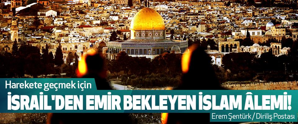 Harekete geçmek için İsrail'den Emir Bekleyen İslam Âlemi!