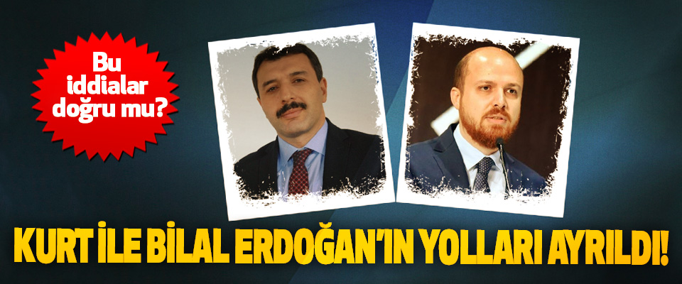 Hasan Basri Kurt ile Bilal Erdoğan'ın yolları ayrıldı!