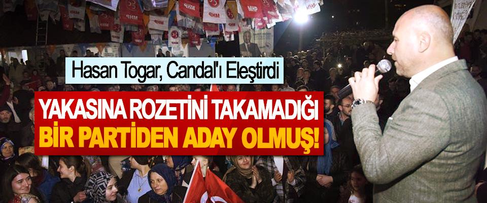 Hasan Togar, Candal'ı Eleştirdi; Yakasına rozetini takamadığı bir partiden aday olmuş!