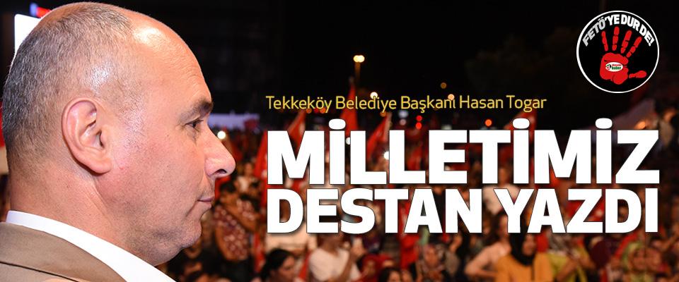Hasan Togar: Milletimiz Destan Yazdı