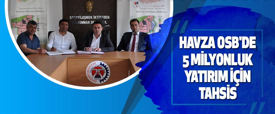 Havza Osb'de 5 Milyonluk Yatırım İçin Tahsis