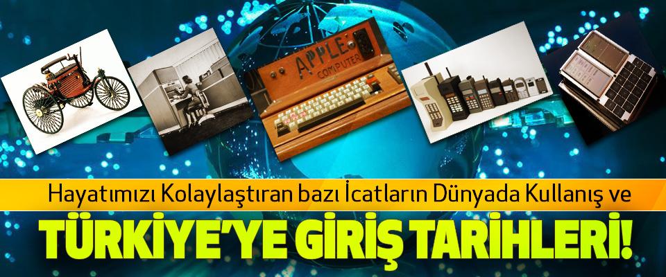 Hayatımızı Kolaylaştıran bazı İcatların Dünyada Kullanış Ve Türkiye'ye giriş tarihleri!
