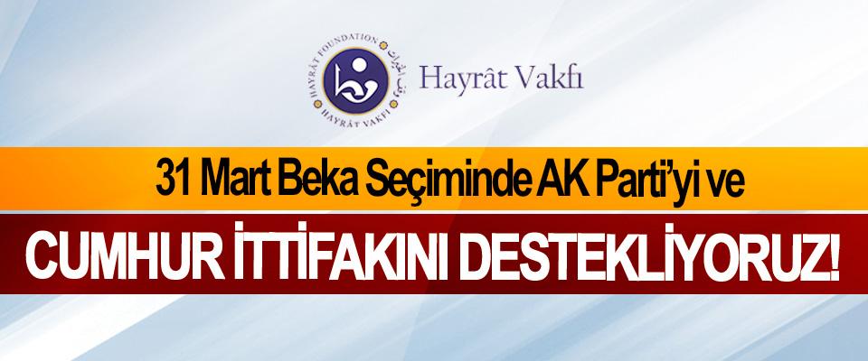 Hayrât Vakfı; 31 Mart Beka Seçiminde AK Parti'yi ve Cumhur İttifakını Destekliyoruz!