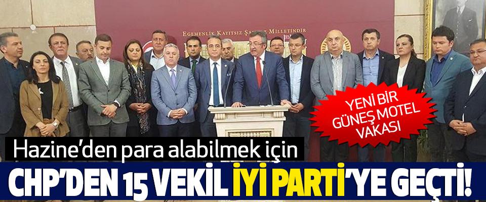 Hazine'den para alabilmek için CHP'den 15 vekil İYİ Parti'ye geçti!