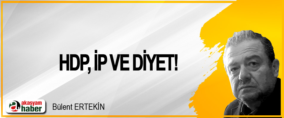HDP, İP Ve Diyet!