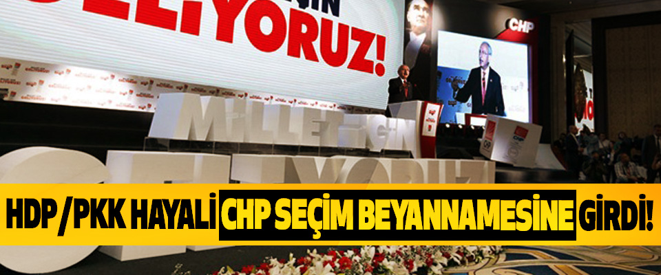 HDP/PKK Hayali CHP Seçim Beyannamesine Girdi!
