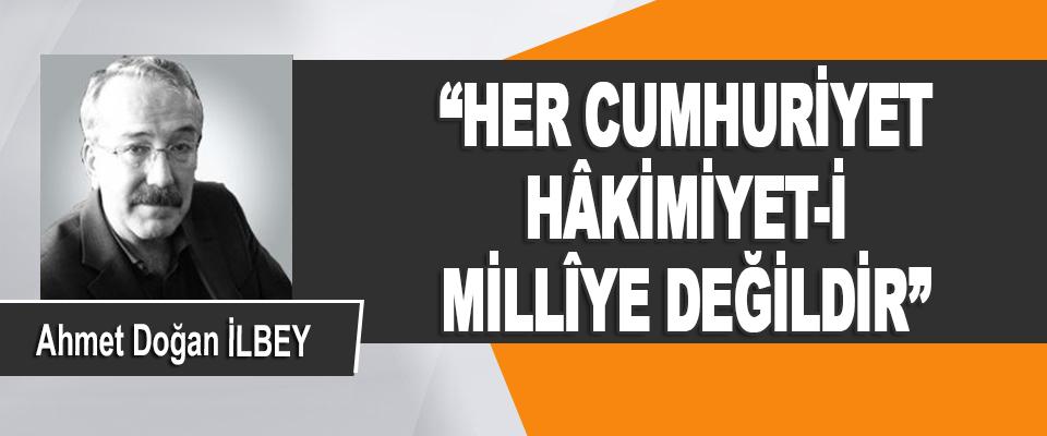 """""""Her Cumhuriyet Hâkimiyet-i Millîye Değildir"""""""