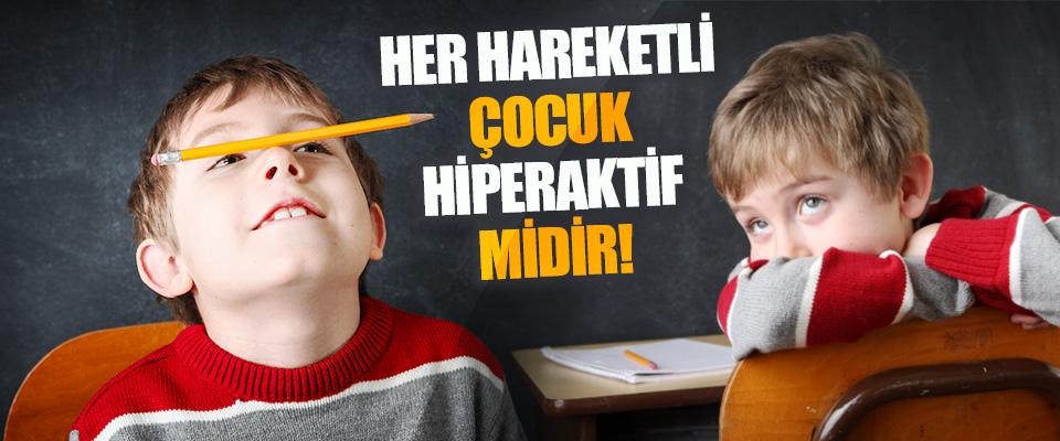 Her Hareketli Çocuk Hiperaktif midir!