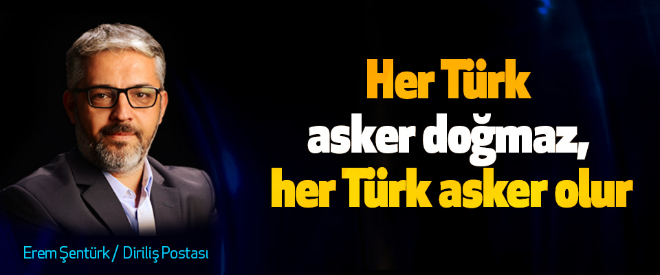 Her Türk asker doğmaz, her Türk asker olur