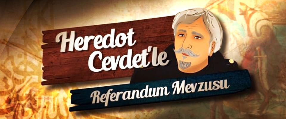 Heredot Cevdet'le Referandum Mevzusu 8. Bölüm