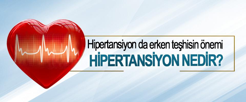 Hipertansiyon nedir? Hipertansiyon da erken teşhisin önemi