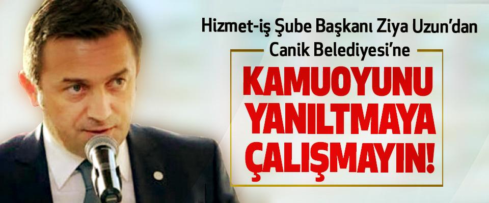 Hizmet-iş Şube Başkanı Ziya Uzun'dan Canik Belediyesi'ne, Kamuoyunu yanıltmaya çalışmayın!