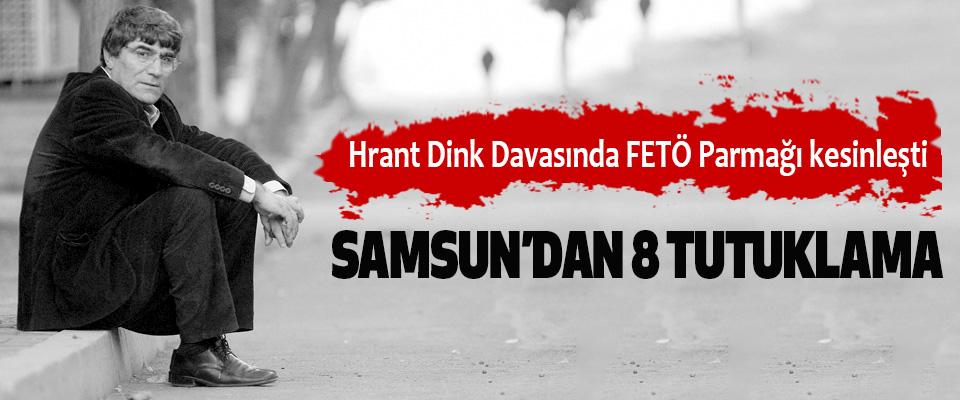 Hrant Dink Davasında FETÖ Parmağı kesinleşti: Samsun'dan 8 Tutuklama
