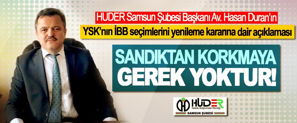 HUDER Samsun Şubesi Başkanı Av. Hasan Duran'ın YSK'nın İBB seçimlerini yenileme kararına dair açıklaması