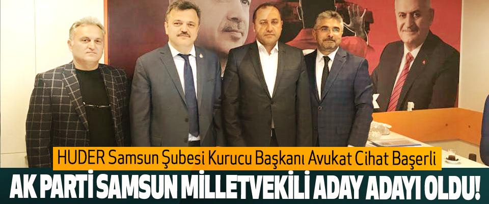 HUDER Samsun Şubesi Kurucu Başkanı Avukat Cihat Başerli Ak Parti Samsun milletvekili aday adayı oldu!