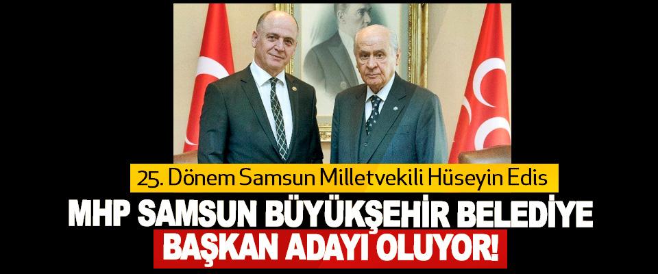 Hüseyin Edis MHP samsun büyükşehir belediye başkan adayı oluyor!