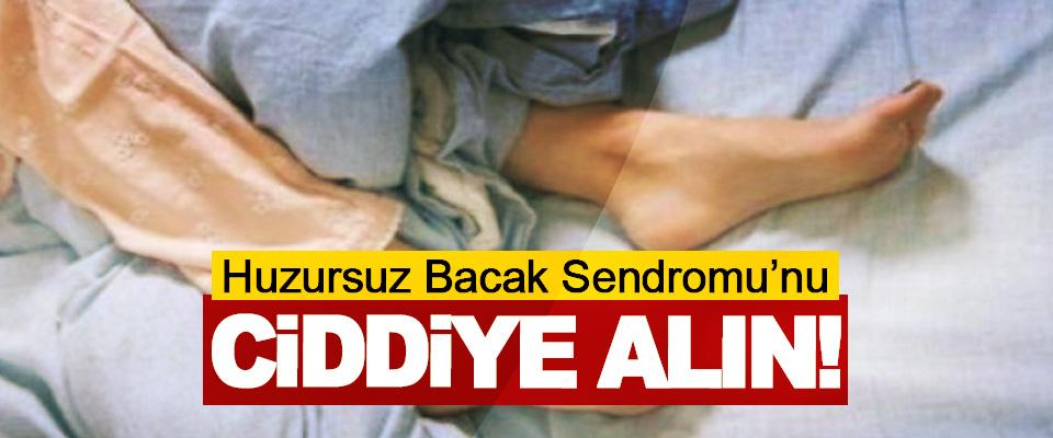 Huzursuz Bacak Sendromu'nu Ciddiye Alın!