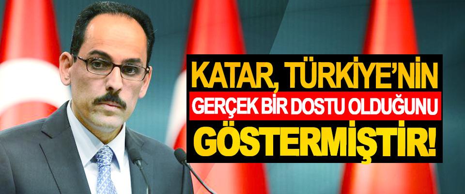 İbrahim Kalın: Katar, Türkiye'nin gerçek bir dostu olduğunu göstermiştir!