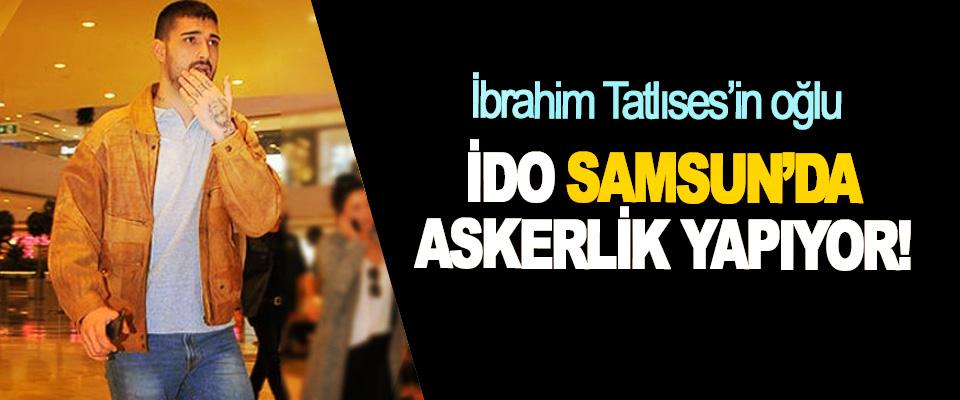 İbrahim Tatlıses'in oğlu İdo Samsun'da Askerlik Yapıyor!