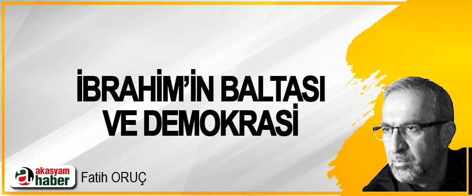 İbrahim'in Baltası Ve Demokrasi