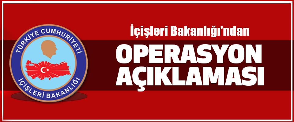 İçişleri Bakanlığı'ndan Operasyon Açıklaması