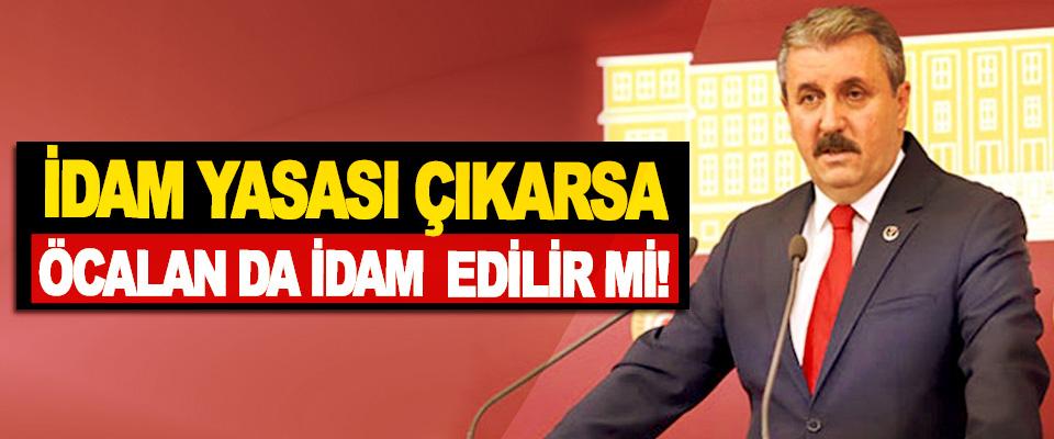 İdam yasası çıkarsa Öcalan da idam edilir mi!