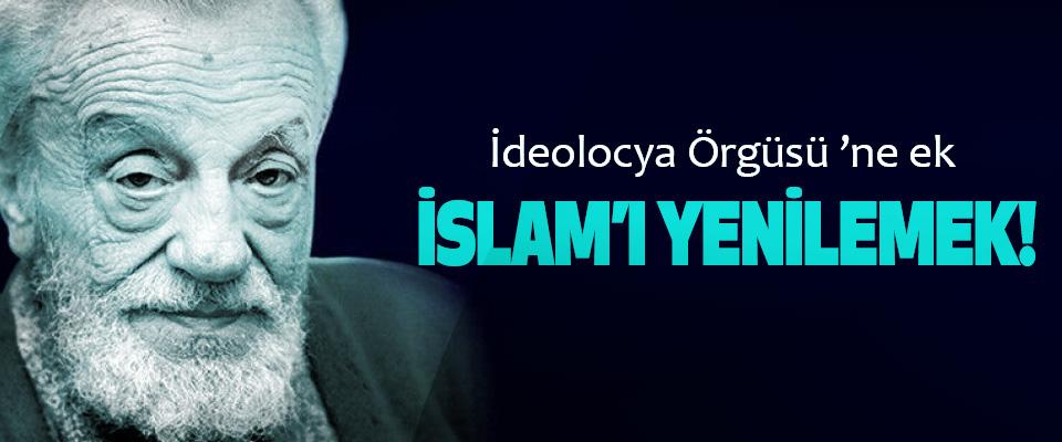 İdeolocya Örgüsü 'ne ek; İslam'ı yenilemek!