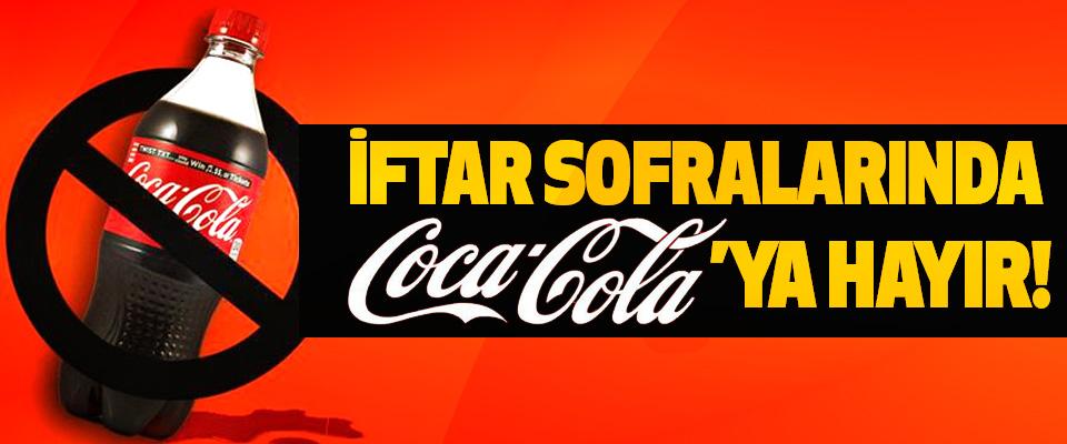 İftar sofralarında coca cola'ya hayır!