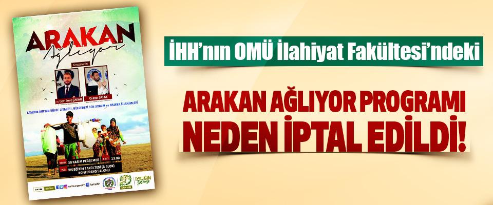 İHH'nın OMÜ İlahiyat Fakültesi'ndeki Arakan ağlıyor programı neden iptal edildi!