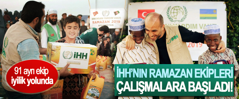 İHH'nın Ramazan Ekipleri Çalışmalara Başladı!