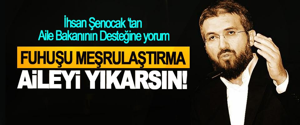 İhsan Şenocak: Fuhuşu meşrulaştırma aileyi yıkarsın!