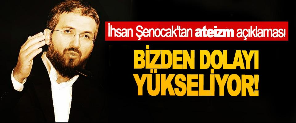 İhsan Şenocak'tan ateizm açıklaması: Bizden Dolayı Yükseliyor