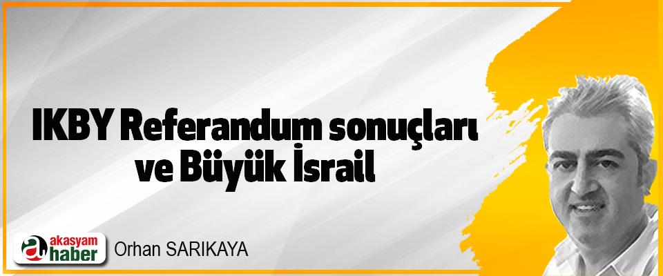 IKBY Referandum sonuçları ve Büyük İsrail