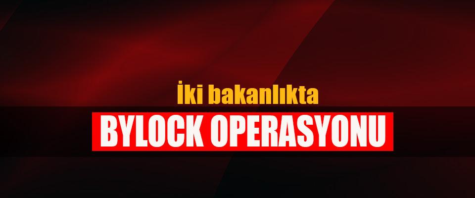 İki bakanlıkta Bylock Operasyonu