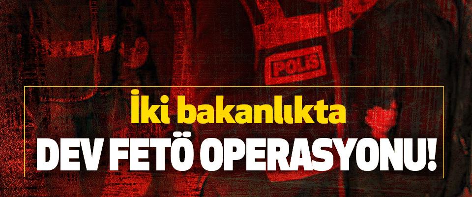 İki bakanlıkta dev FETÖ operasyonu!
