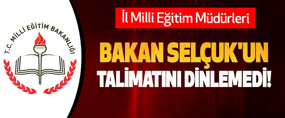 İl Milli Eğitim Müdürleri Bakan Selçuk'un Talimatını Dinlemedi!
