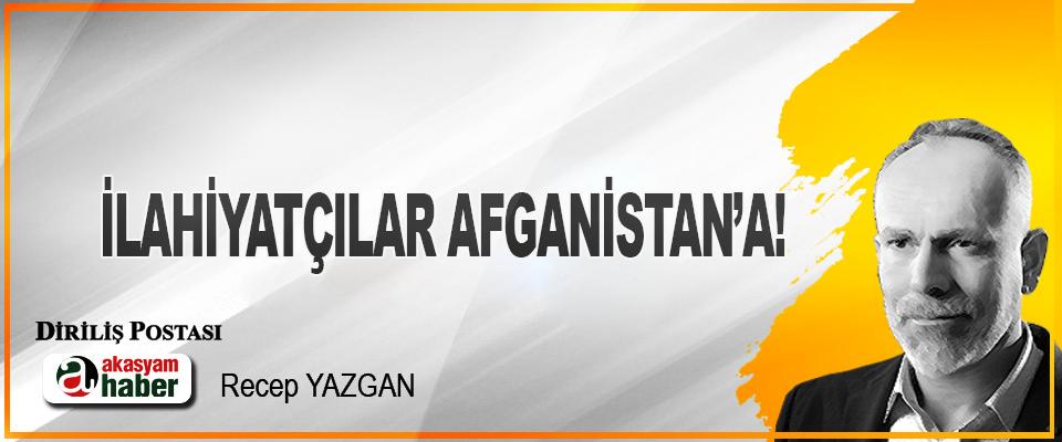 İlahiyatçılar Afganistan'a!
