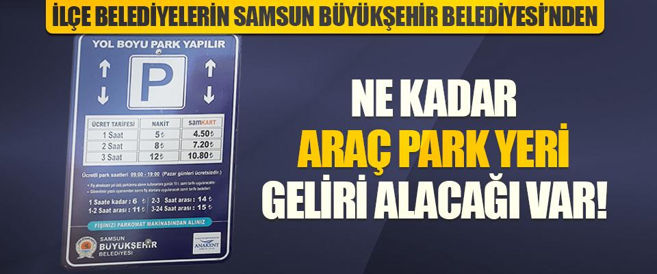 İlçe Belediyelerin Samsun Büyükşehir Belediyesi'nden Ne Kadar Araç Park Yeri Geliri Alacağı Var!