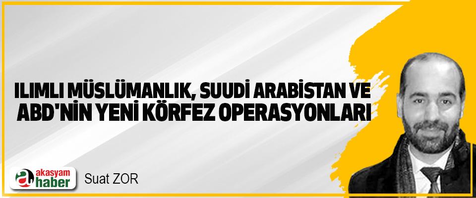 Ilımlı Müslümanlık, Suudi Arabistan Ve ABD'nin Yeni Körfez Operasyonları