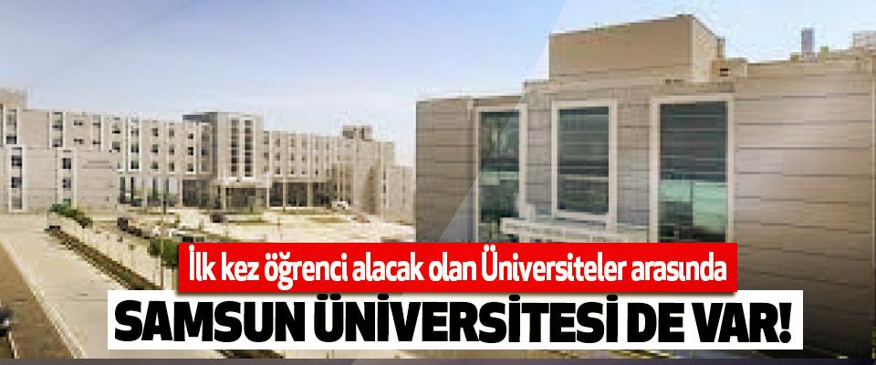 İlk kez öğrenci alacak olan Üniversiteler arasında Samsun üniversitesi de var!
