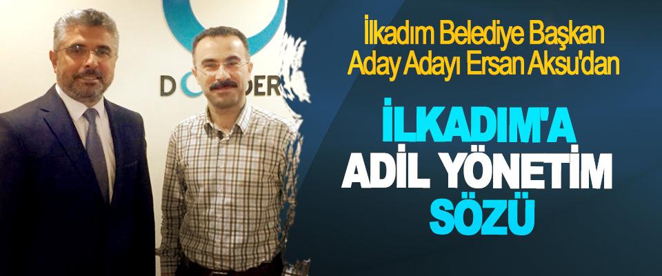 İlkadım Belediye Başkan Aday Adayı Ersan Aksu'dan İlkadım'a Adil Yönetim Sözü