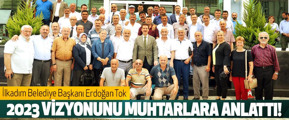 İlkadım Belediye Başkanı Erdoğan Tok  2023 Vizyonunu Muhtarlara Anlattı!
