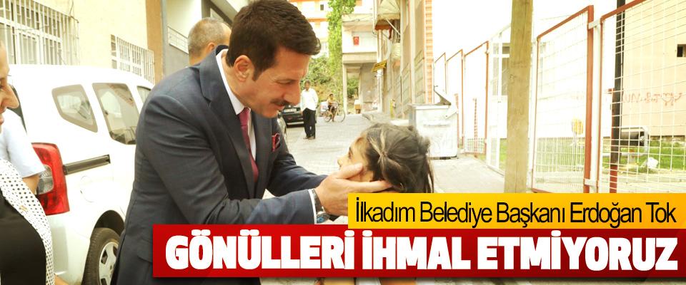 İlkadım Belediye Başkanı Erdoğan Tok, Gönülleri İhmal Etmiyoruz