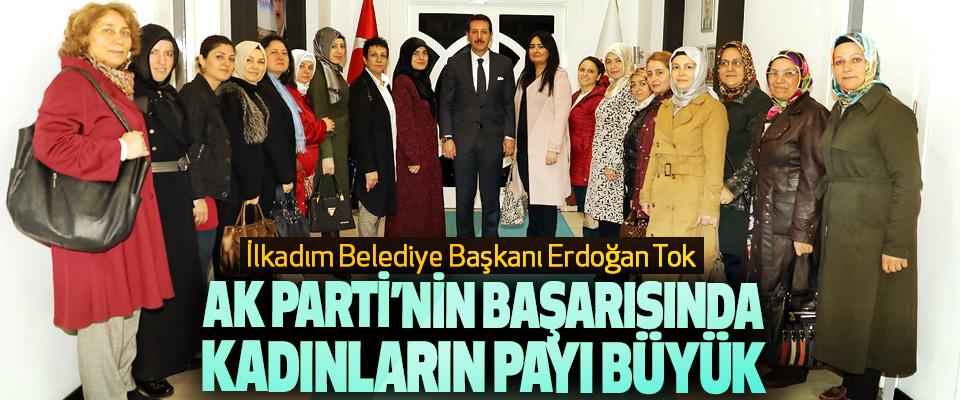 İlkadım Belediye Başkanı Erdoğan Tok: Ak Parti'nin Başarısında Kadınların Payı Büyük