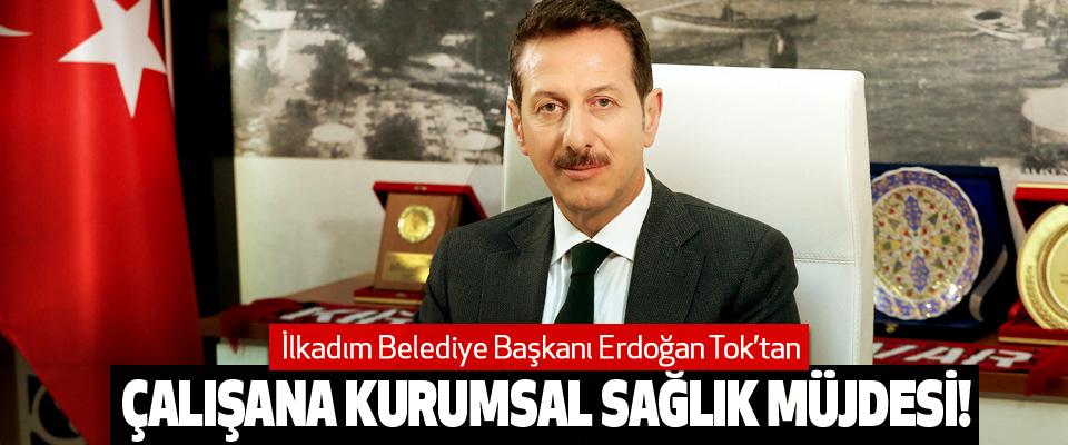İlkadım Belediye Başkanı Erdoğan Tok'tan Çalışana kurumsal sağlık müjdesi!