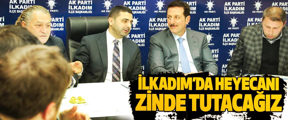 İlkadım Belediye Başkanı Erdoğan Tok: İlkadım'da Heyecanı Zinde Tutacağız