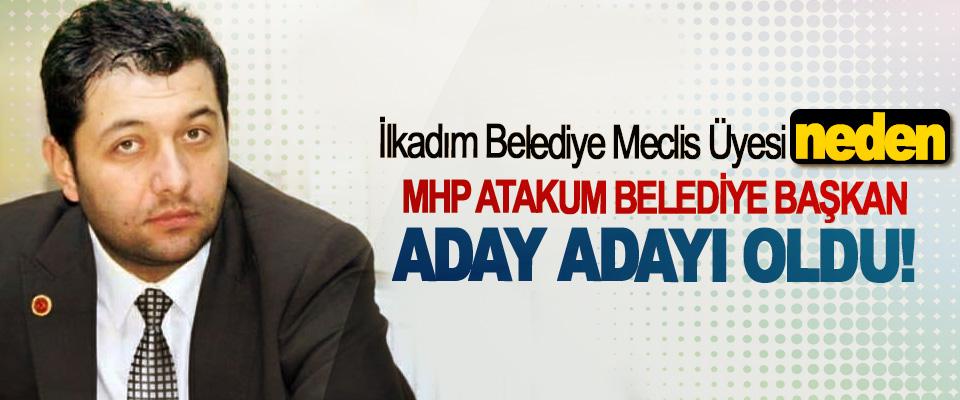 İlkadım Belediye Meclis Üyesi neden MHP Atakum Belediye Başkan Aday Adayı Oldu!